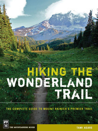 Hiking the Wonderland Trail The Complete Guide to Mount Rainier's Premier Trail