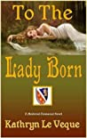To the Lady Born (Lords of de Royans, #1)