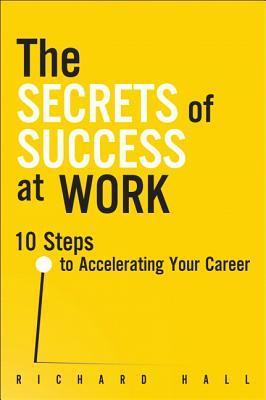 The-Secrets-of-Success-at-Work-10-Steps-to-Accelerating-Your-Career