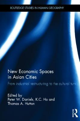 New Economic Spaces in Asian Cities: From Industrial Restructuring to the Cultural Turn