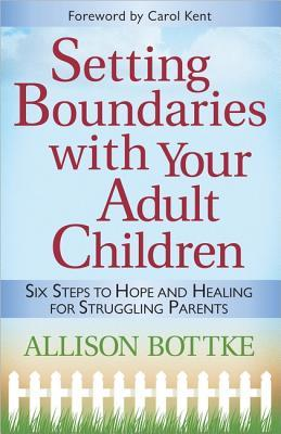 Setting Boundaries with Your Adult Children: Six Steps to Hope and Healing for Struggling Parents