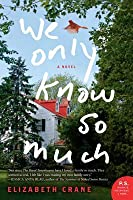 We Only Know So Much: A Novel