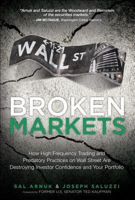 Broken Markets  How High Frequency Trading and Predatory Practices on Wall Street are Destroying Investor.