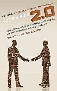 Enterprise 2.0: How Technology, Ecommerce, and Web 2.0 Are Transforming Business Virtually Volume 2: The Behavioral Enterprise