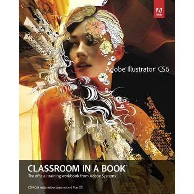 Adobe Illustrator Cs6 Classroom In A Book The Official Training Workbook From Adobe Systems With Cdrom By Adobe Creative Team