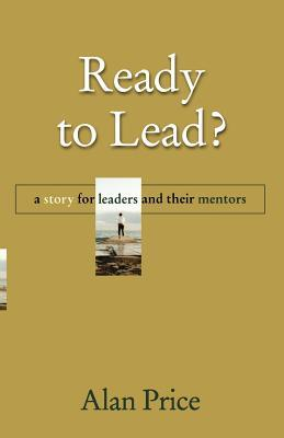 Ready to Lead: A Story for Leaders and Their Mentors