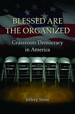 Blessed Are the Organized Grassroots Democracy in America