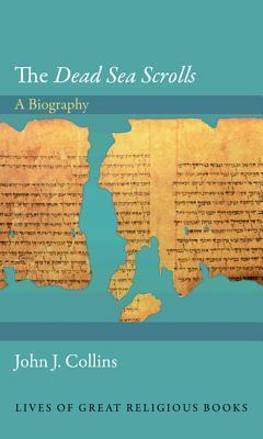 The Dead Sea Scrolls: A Biography
