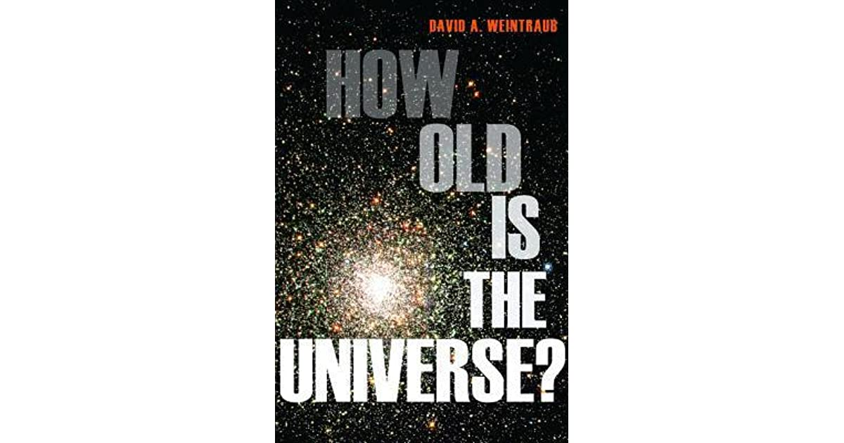 How Old Is The Universe By David A Weintraub