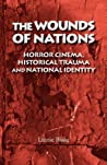 The Wounds of Nations: Horror Cinema, Historical Trauma and National Identity