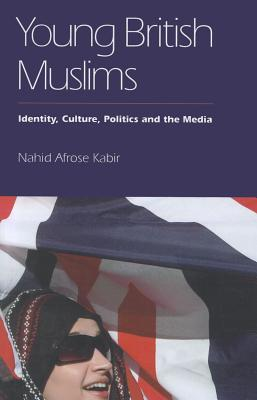 Young British Muslims: Identity, Culture, Politics and the Media