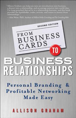 From Business Cards to Business Relationships: Personal Branding and Profitable Networking Made Easy
