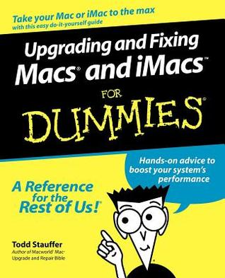 Upgrading & Fixing Macs? & Imacs for Dummies?