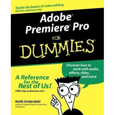 Adobe Premiere Pro For Dummies By Keith Underdahl