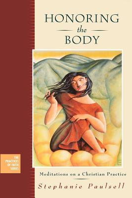 Honoring the Body: Meditations on a Christian Practice