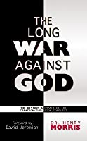 The Long War Against God: The History & Impact of the Creation/Evolution Conflict