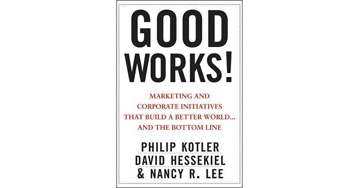 Good works marketing and corporate initiatives that build a better marketing and corporate initiatives that build a better worldd the bottom line by philip kotler fandeluxe Choice Image