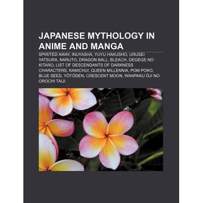 Japanese Mythology In Anime And Manga Spirited Away Inuyasha Yuyu Hakusho Urusei Yatsura Naruto Dragon Ball Bleach Gegege No Kitaro By Books Llc