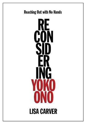 Reaching Out with No Hands: Reconsidering Yoko Ono