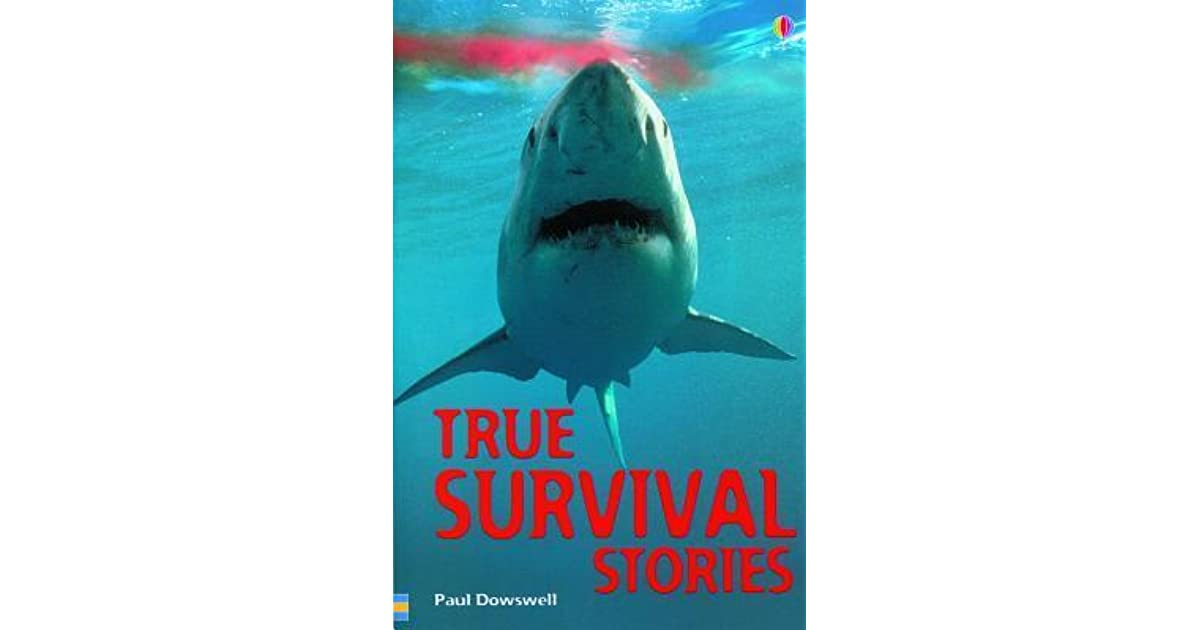 survival skills in true survival stories a book by paul dowswell