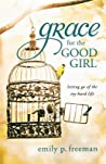 Grace for the Good Girl by Emily P. Freeman