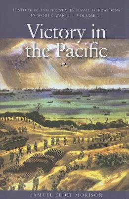 Victory in the Pacific, 1945: History of United States Naval Operations in World War II, Volume 14