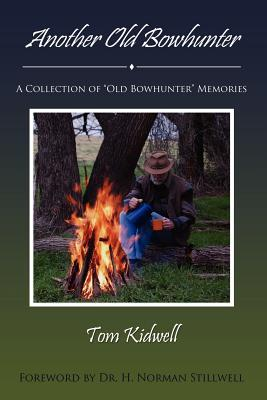 Another Old Bowhunter: A Collection of Old Bowhunter Memories