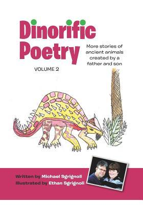 Dinorific Poetry, Volume 2: More Stories of Ancient Animals Created by a Father and Son