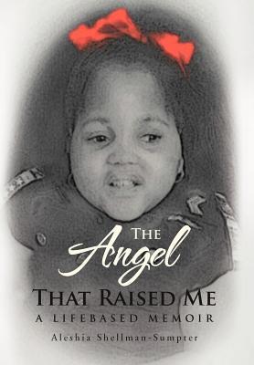 The Angel That Raised Me: A Lifebased Memoir