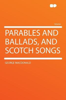 Parables and Ballads, and Scotch Songs