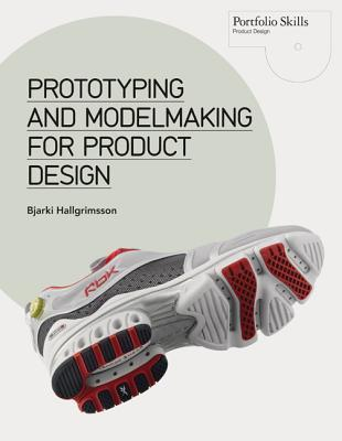 Prototyping and Modelmaking for Product Design  by  Bjarki Hallgrimsson