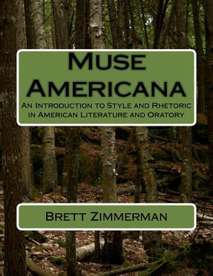 Muse Americana: An Introduction to Style and Rhetoric in American Literature and Oratory