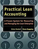 Practical Lean Accounting: A Proven System for Measuring and Managing the Lean Enterprise [With CDROM]