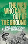 The Men Who Came Out of the Ground: A Gripping Account of Australia's First Commando Campaign: Timor 1942