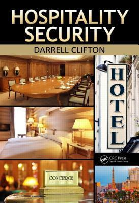 Hospitality Security- Managing Security in Today's Hotel, Lodging, Entertainment, and Tourism Environment