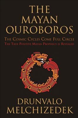 Mayan Ouroboros: The Cosmic Cycles Come Full Circle: the True