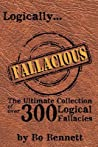 Logically Fallacious: The Ultimate Collection of Over 300 Logical Fallacies - Academic Edition