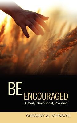 Be Encouraged: A Daily Devotional, Volume 1