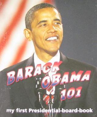 Barack Obama 101: My First Presidential-Board-Book
