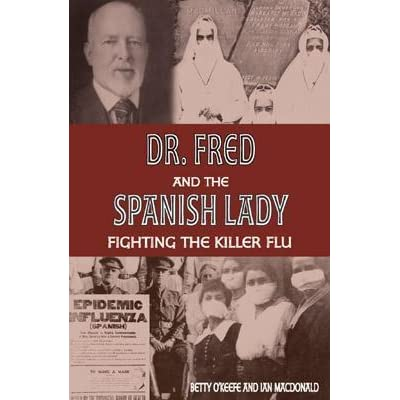 Dr Fighting the Killer Flu Fred and the Spanish Lady