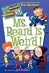 Ms. Beard Is Weird! (My Weirder School, #5)
