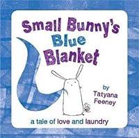 Small Bunny's Blue Blanket. by Tatyana Feeney