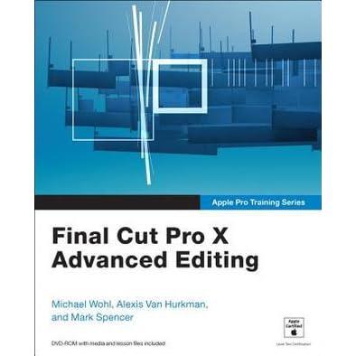 Apple Pro Training Series: Final Cut Pro X Advanced Editing