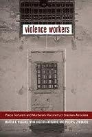 Violence Workers: Police Torturers and Murderers Reconstruct Brazilian Atrocities