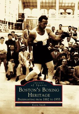 Boston's Boxing Heritage: Prizefighting from 1882-1955, Massachusetts (Images of Sports)
