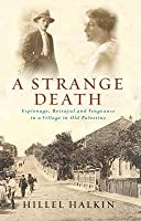 A Strange Death: Espionage, Betrayal And Vengeance In A Village In Old Palestine