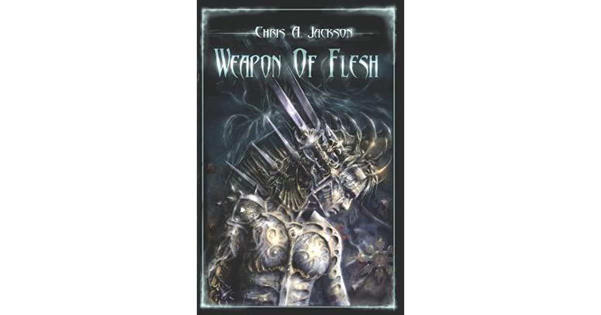 Weapon of Flesh (Weapon of Flesh, #1) by Chris A  Jackson