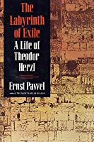 The Labyrinth of Exile: A Life of Theodor Herzl