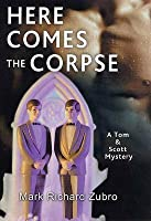 Here Comes the Corpse: A Tom & Scott Mystery