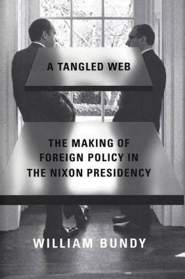 A Tangled Web The Making of Foreign Policy in the Nixon Presidency